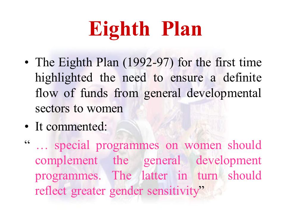 Eighth Plan The Eighth Plan (1992-97) for the first time highlighted the need to ensure a definite flow of funds from general developmental sectors to