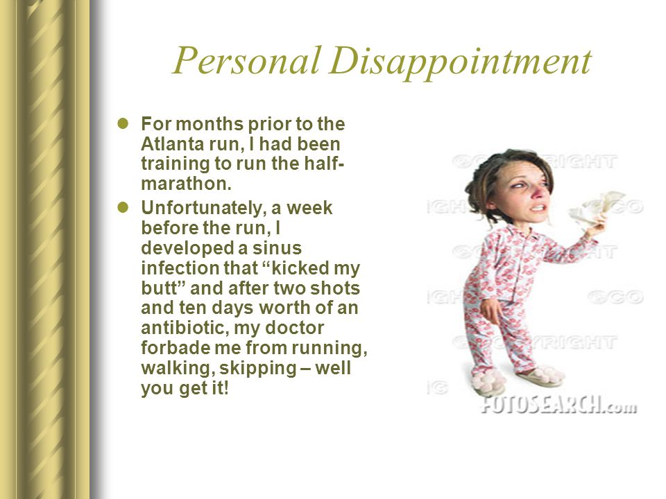 Personal Disappointment For months prior to the Atlanta run, I had been training to run the half- marathon.