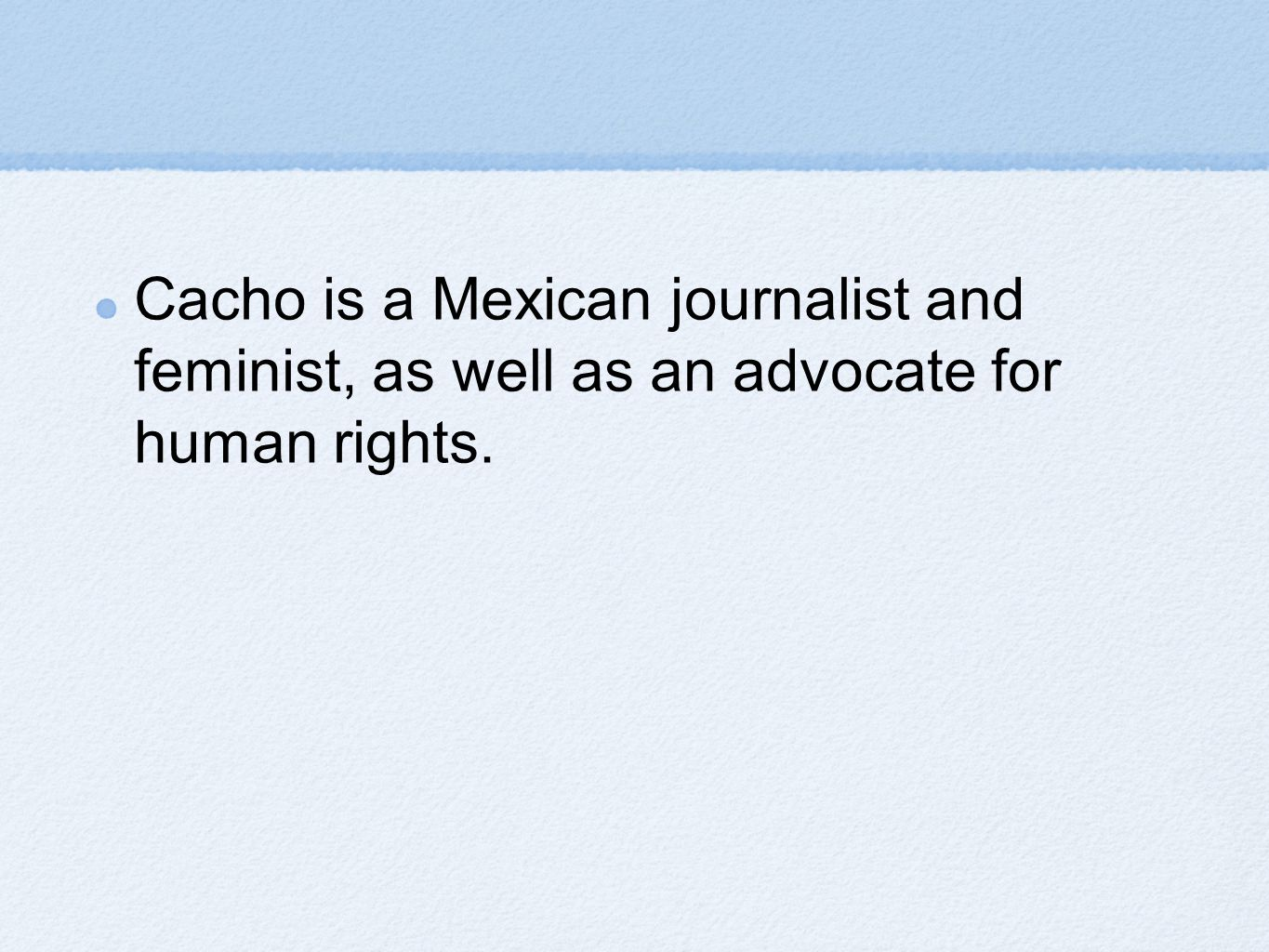 Cacho is a Mexican journalist and feminist, as well as an advocate for human rights.