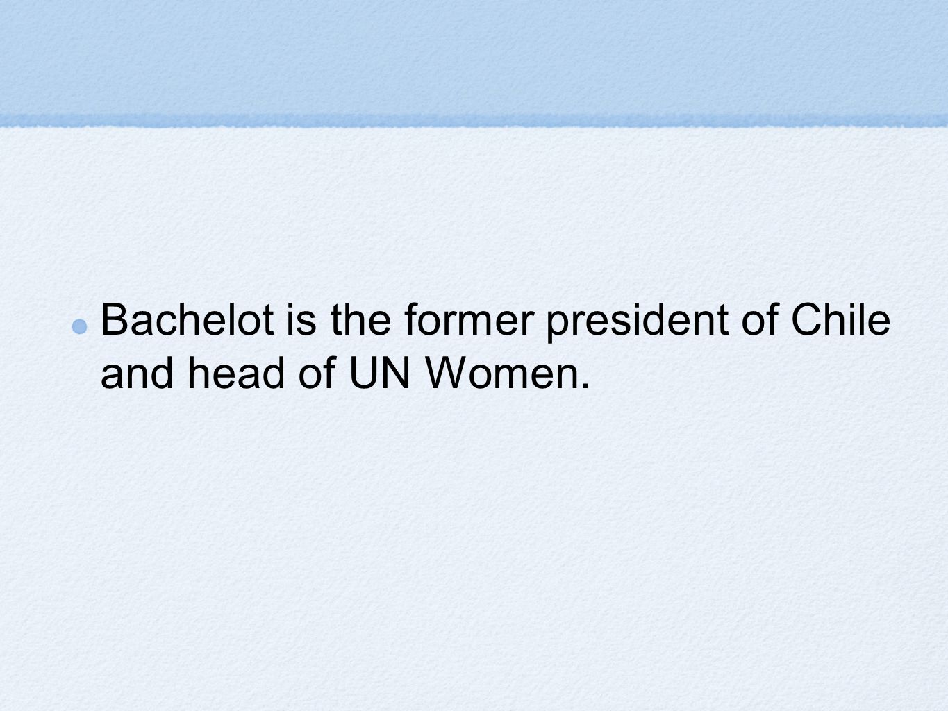 Bachelot is the former president of Chile and head of UN Women.