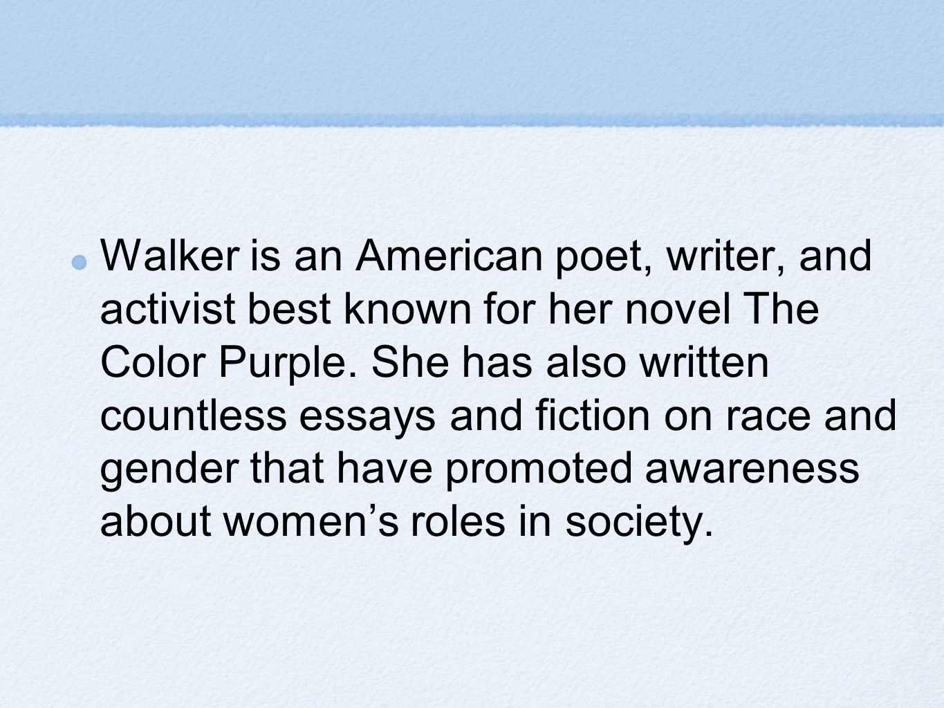 Walker is an American poet, writer, and activist best known for her novel The Color Purple.