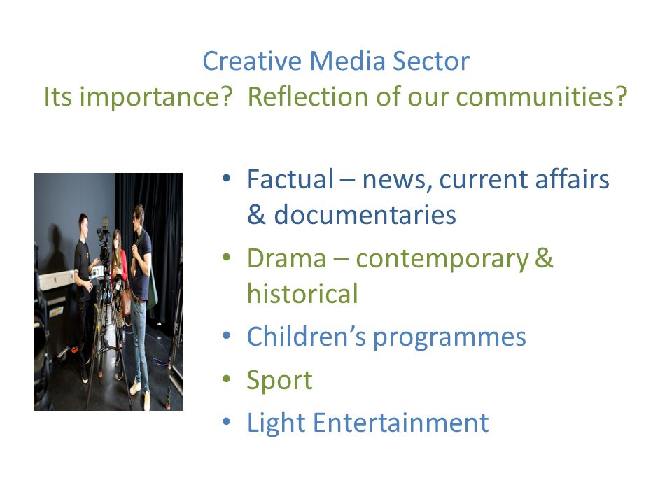 Creative Media Sector Its importance. Reflection of our communities.