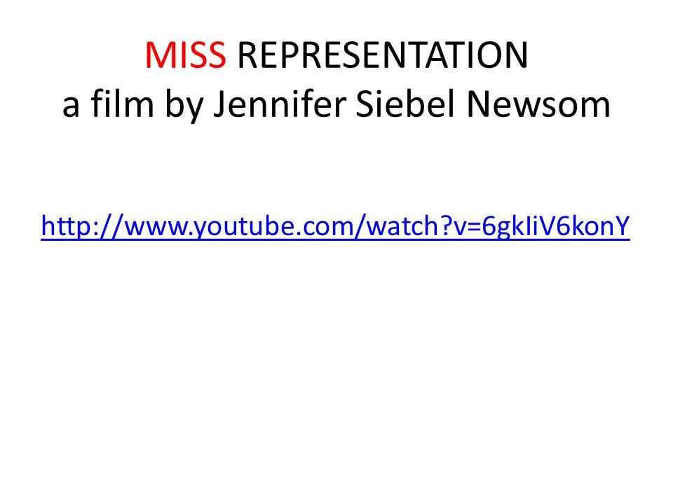MISS REPRESENTATION a film by Jennifer Siebel Newsom http://www.youtube.com/watch?v=6gkIiV6konY