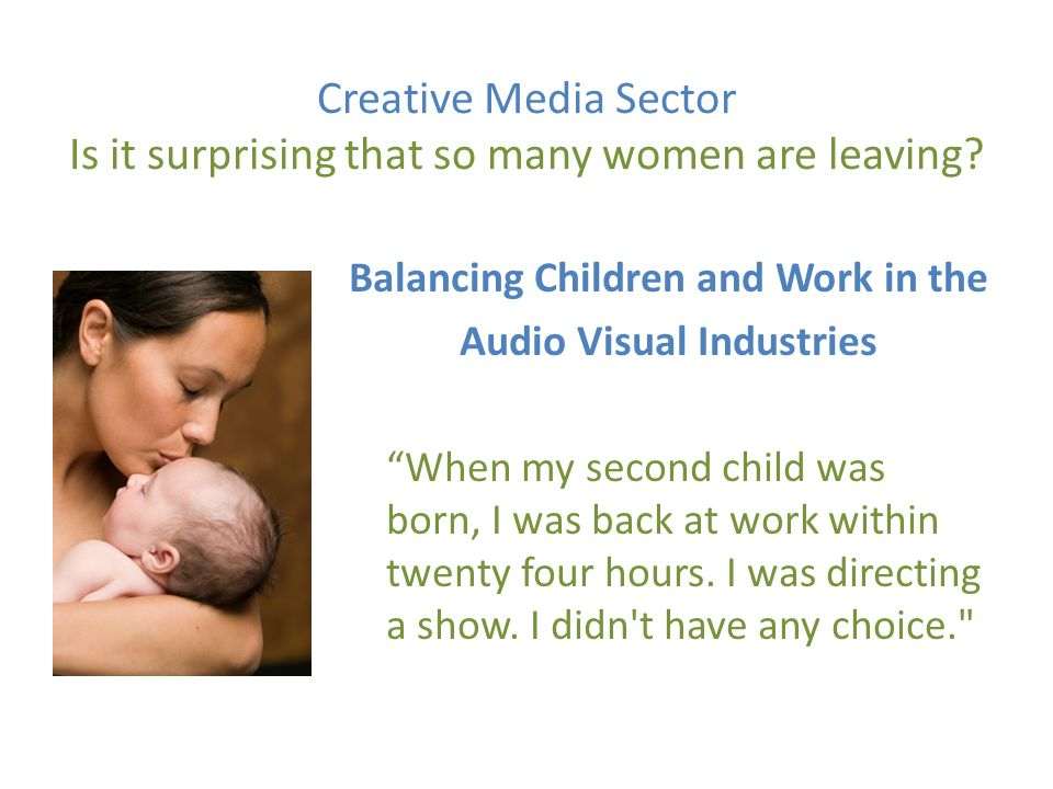 Creative Media Sector Is it surprising that so many women are leaving.