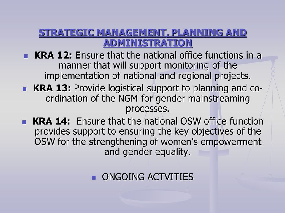 STRATEGIC MANAGEMENT, PLANNING AND ADMINISTRATION KRA 12: Ensure that the national office functions in a manner that will support monitoring of the implementation of national and regional projects.