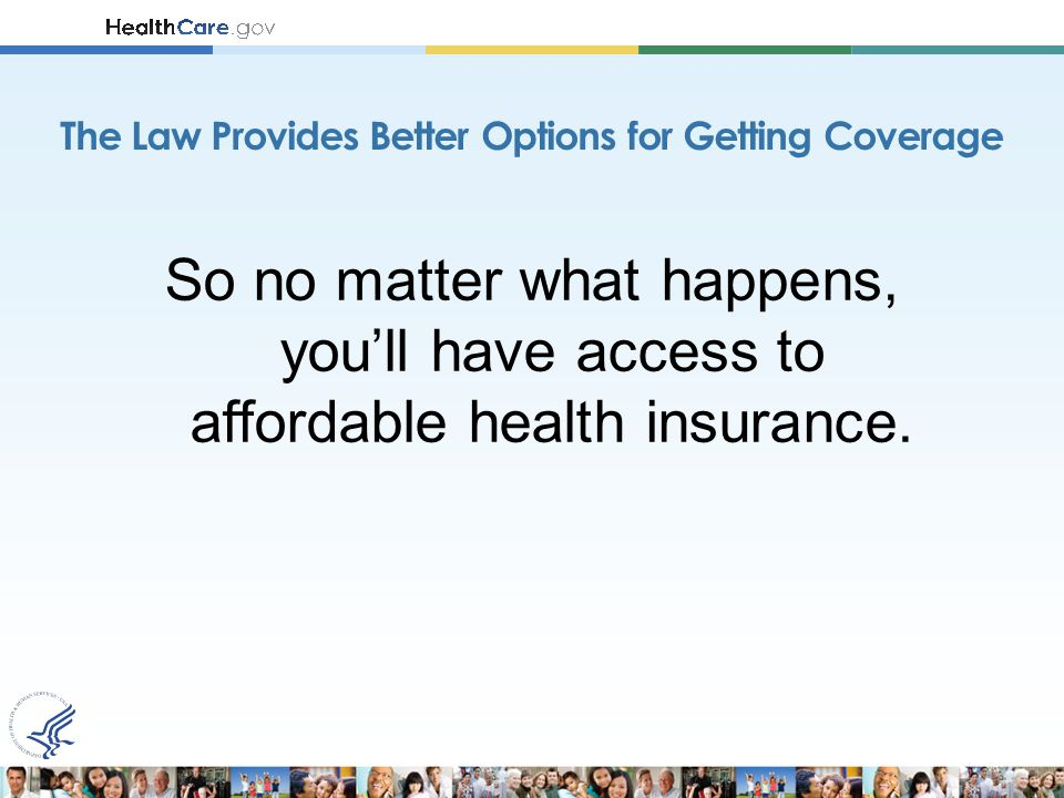 So no matter what happens, you'll have access to affordable health insurance.