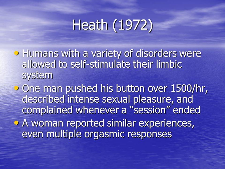 Heath (1972) Humans with a variety of disorders were allowed to self-stimulate their limbic system Humans with a variety of disorders were allowed to