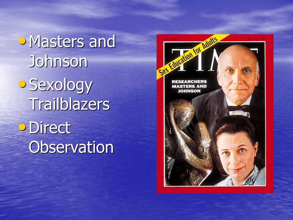 Masters and Johnson Masters and Johnson Sexology Trailblazers Sexology Trailblazers Direct Observation Direct Observation