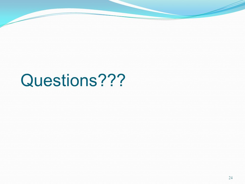 Questions??? 24