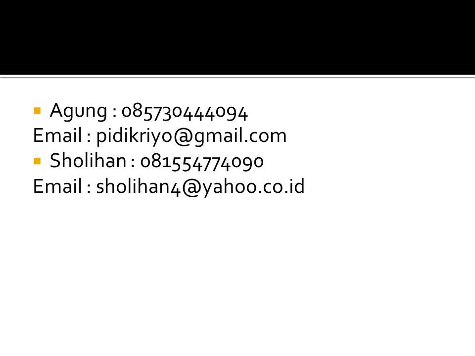  Agung : 085730444094 Email : pidikriyo@gmail.com  Sholihan : 081554774090 Email : sholihan4@yahoo.co.id