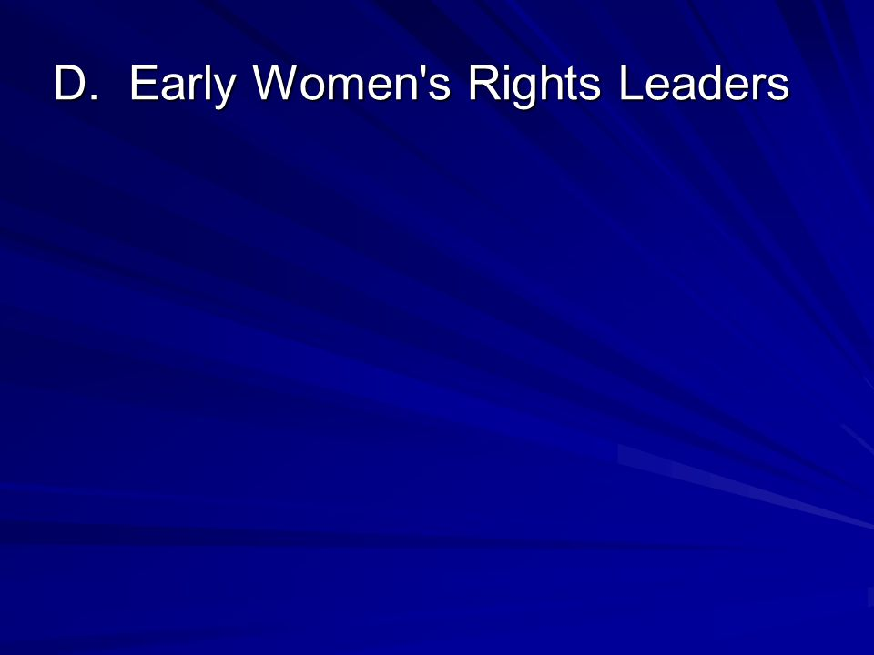D. Early Women s Rights Leaders