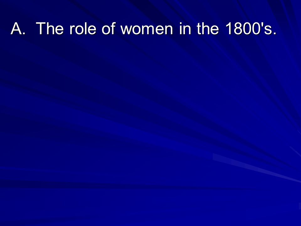 A. The role of women in the 1800 s.