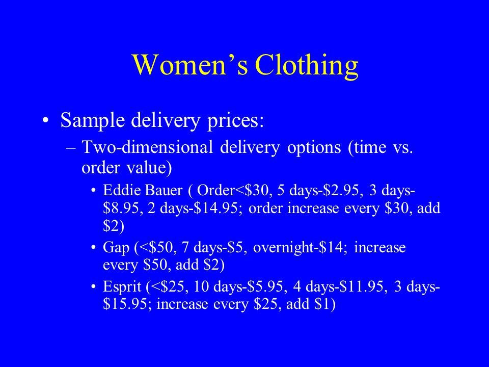 Women's Clothing Sample delivery prices: –Two-dimensional delivery options (time vs. order value) Eddie Bauer ( Order<$30, 5 days-$2.95, 3 days- $8.95