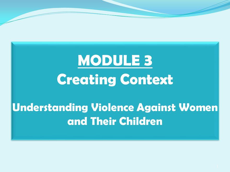 MODULE 3 Creating Context Understanding Violence Against Women and Their Children 1
