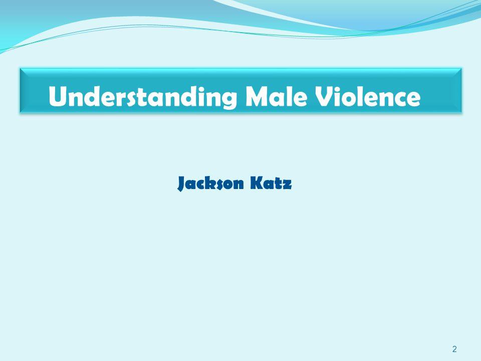 Understanding Male Violence 2 Jackson Katz