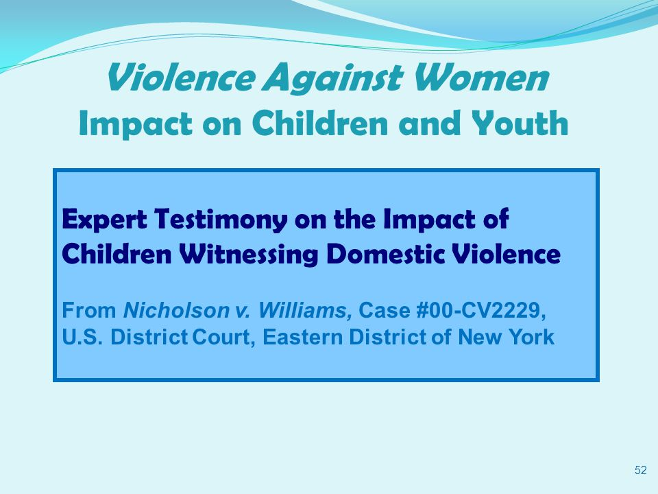 Violence Against Women Impact on Children and Youth 52 Expert Testimony on the Impact of Children Witnessing Domestic Violence From Nicholson v.