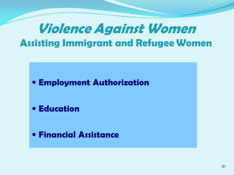 Employment Authorization Education Financial Assistance 91 Violence Against Women Assisting Immigrant and Refugee Women