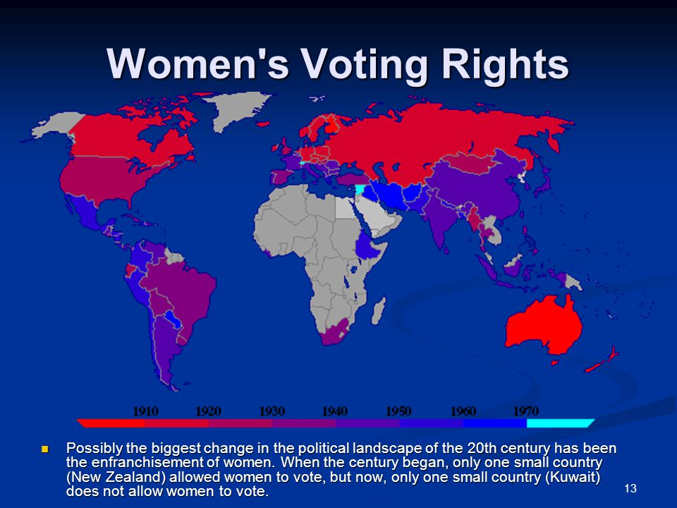 13 Women's Voting Rights Possibly the biggest change in the political landscape of the 20th century has been the enfranchisement of women. When the ce