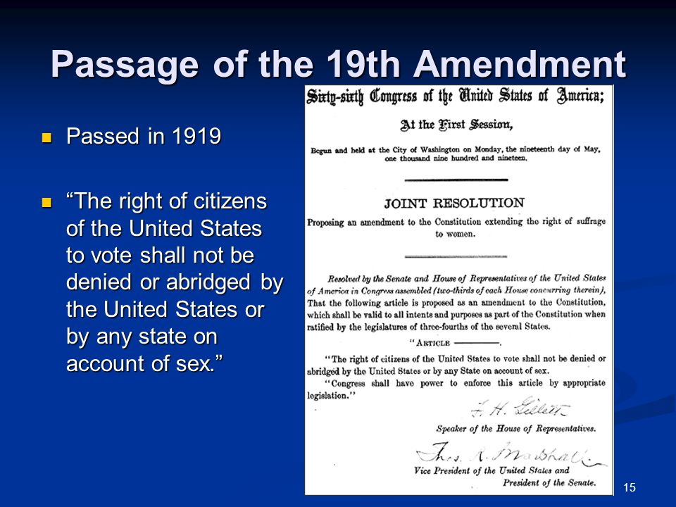 """15 Passage of the 19th Amendment Passed in 1919 Passed in 1919 """"The right of citizens of the United States to vote shall not be denied or abridged by"""