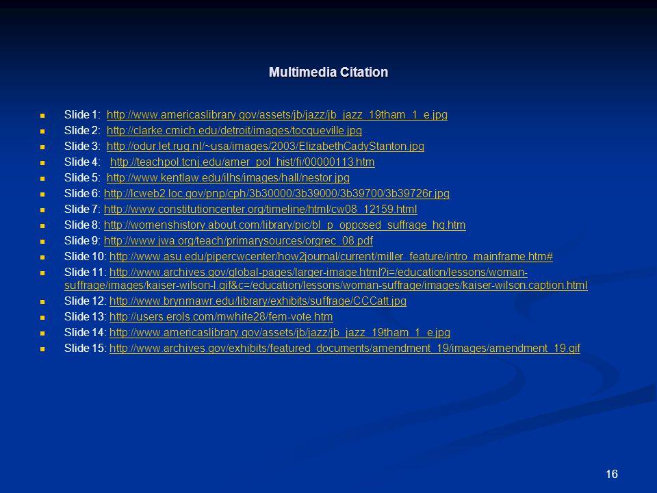 16 Multimedia Citation Slide 1: http://www.americaslibrary.gov/assets/jb/jazz/jb_jazz_19tham_1_e.jpghttp://www.americaslibrary.gov/assets/jb/jazz/jb_j