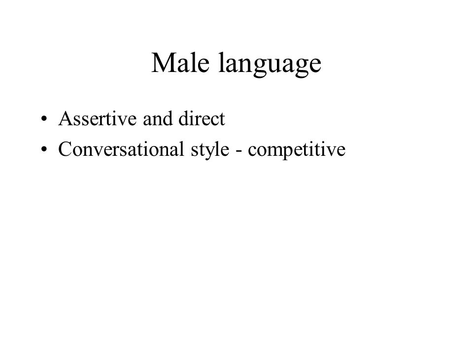 Male language Assertive and direct Conversational style - competitive
