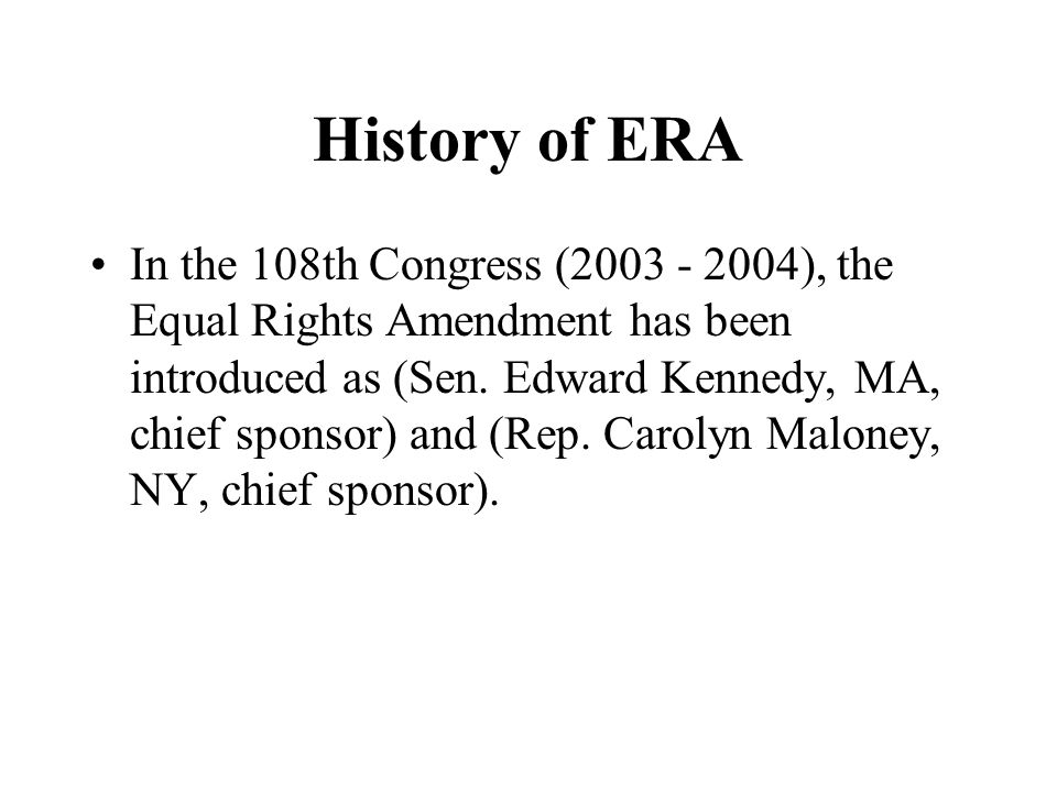 History of ERA In the 108th Congress ( ), the Equal Rights Amendment has been introduced as (Sen.