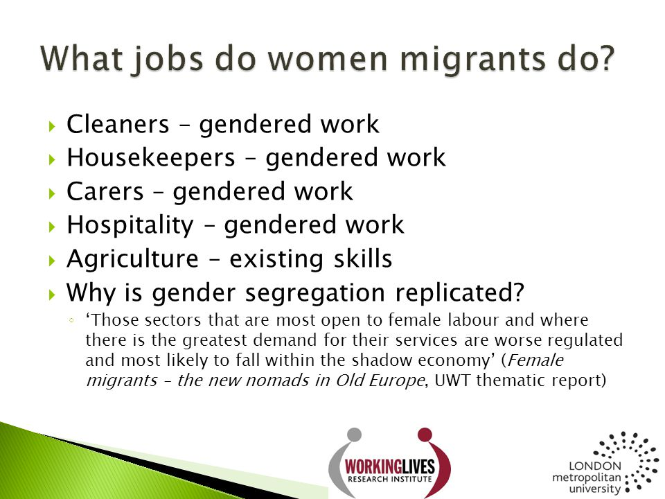  Cleaners – gendered work  Housekeepers – gendered work  Carers – gendered work  Hospitality – gendered work  Agriculture – existing skills  Why