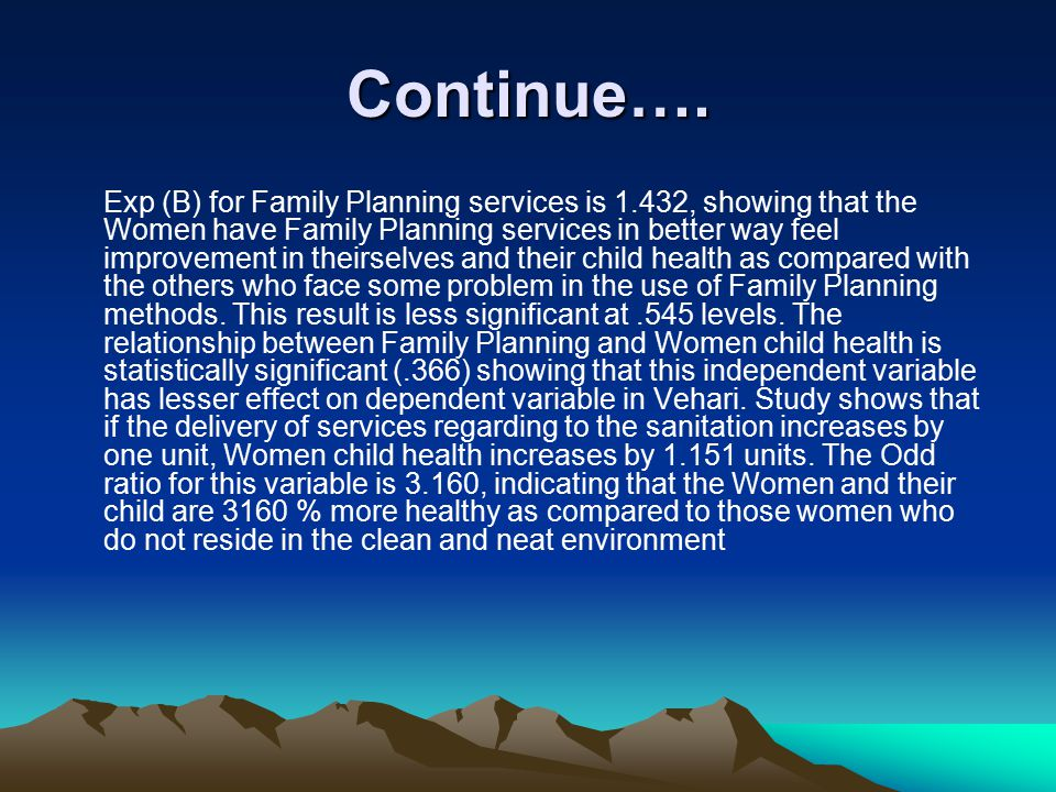 Continue…. Exp (B) for Family Planning services is 1.432, showing that the Women have Family Planning services in better way feel improvement in their