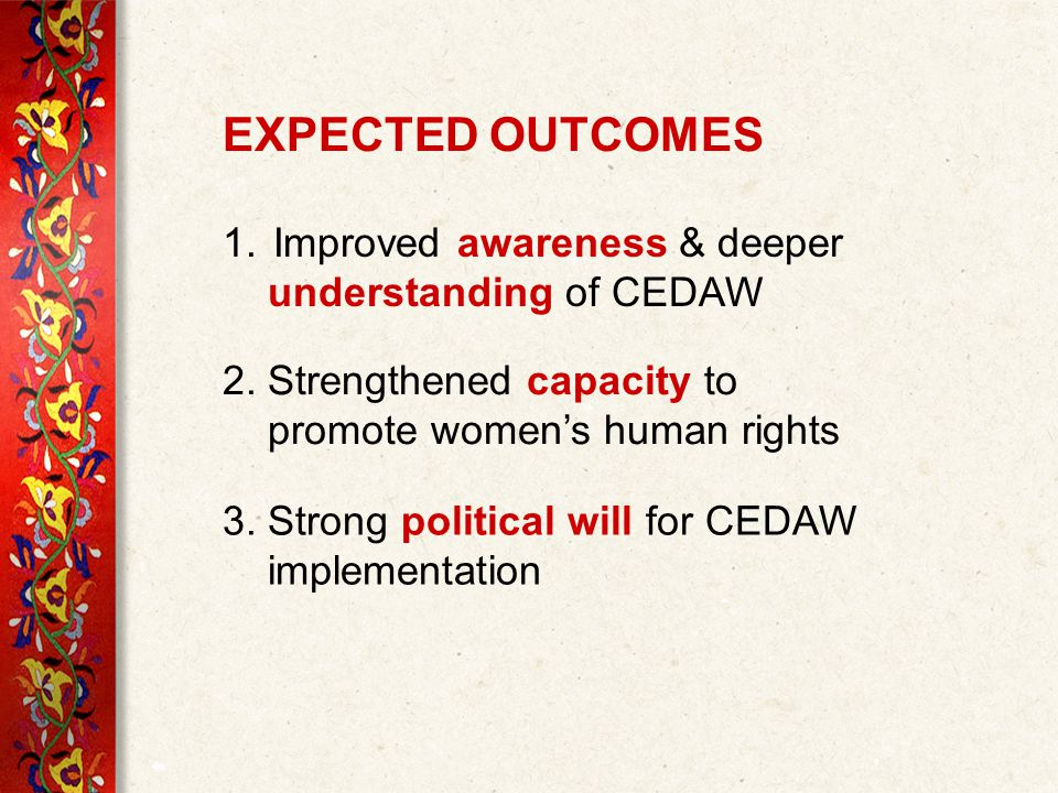 EXPECTED OUTCOMES 1. Improved awareness & deeper understanding of CEDAW 2.