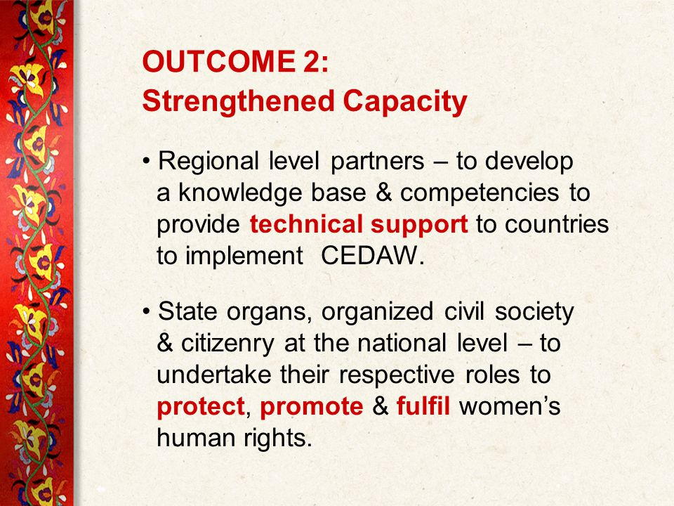 OUTCOME 2: Strengthened Capacity Regional level partners – to develop a knowledge base & competencies to provide technical support to countries to implement CEDAW.