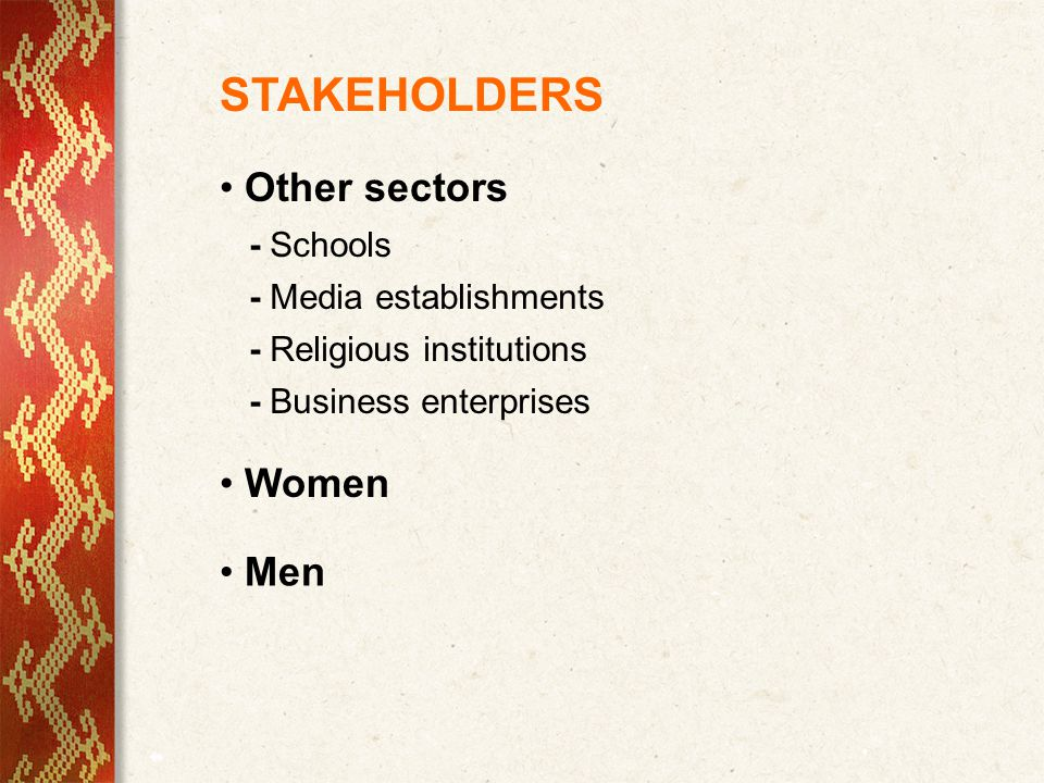 STAKEHOLDERS Other sectors - Schools - Media establishments - Religious institutions Women - Business enterprises Men