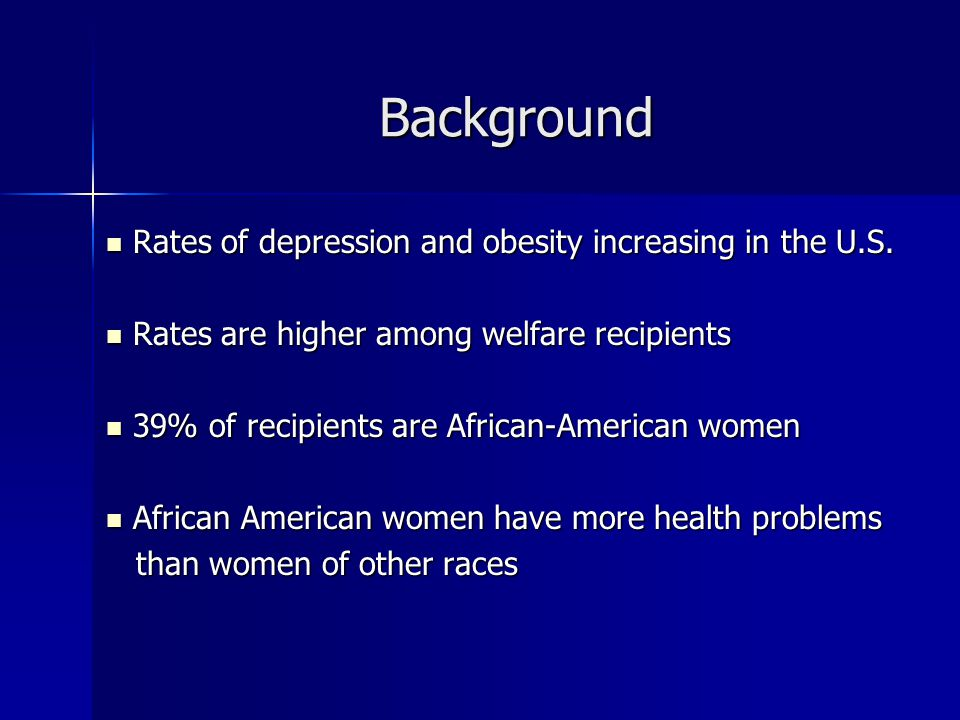 Background Rates of depression and obesity increasing in the U.S.