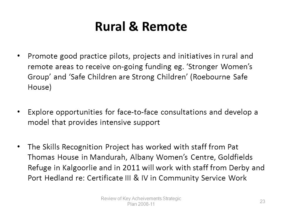 Rural & Remote Promote good practice pilots, projects and initiatives in rural and remote areas to receive on-going funding eg.