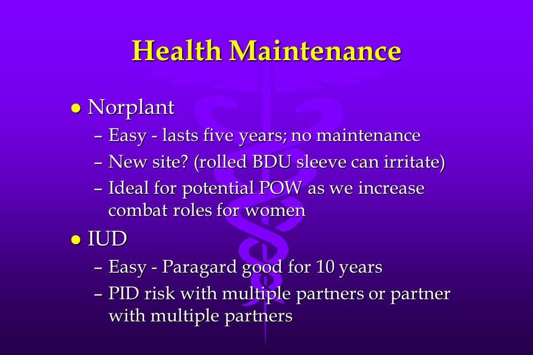 Health Maintenance l Norplant –Easy - lasts five years; no maintenance –New site.