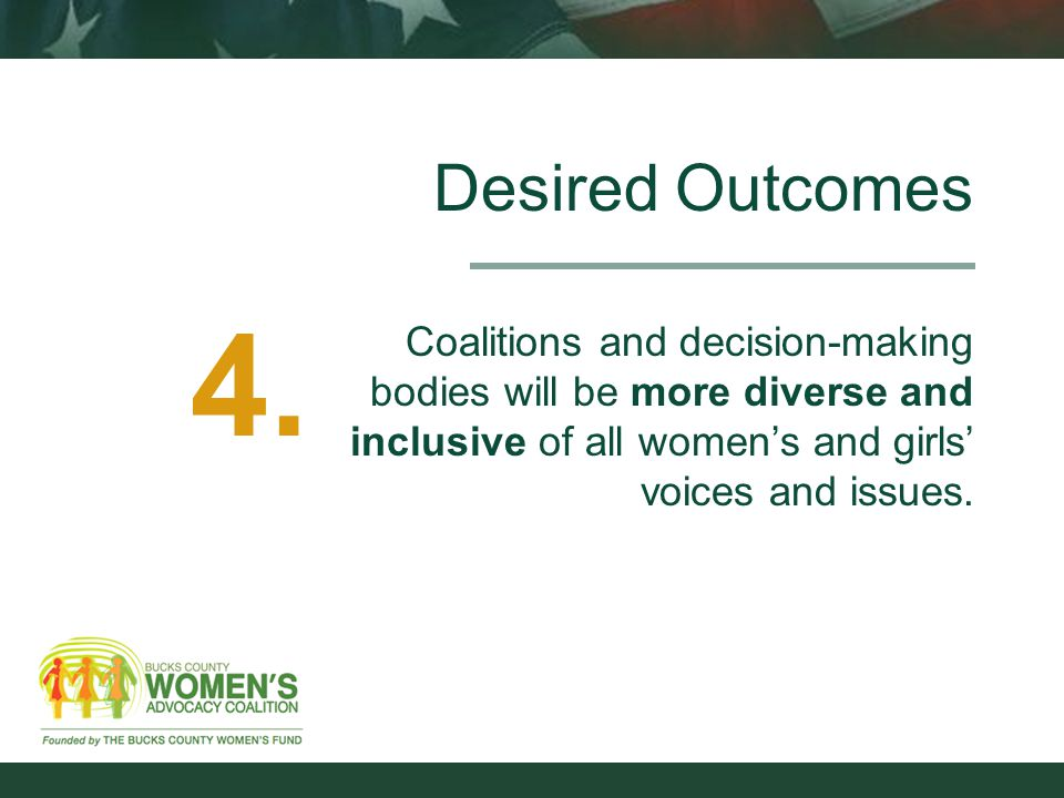 Desired Outcomes Coalitions and decision-making bodies will be more diverse and inclusive of all women's and girls' voices and issues.