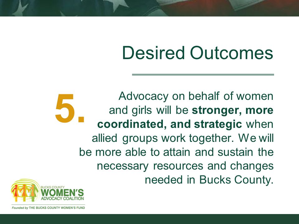 Desired Outcomes Advocacy on behalf of women and girls will be stronger, more coordinated, and strategic when allied groups work together.
