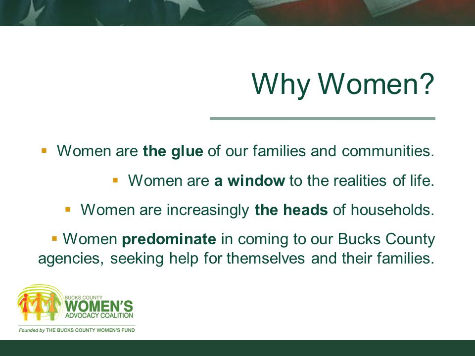 Why Women.  Women are the glue of our families and communities.