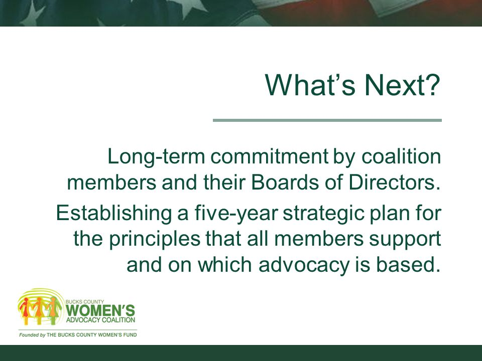 What's Next. Long-term commitment by coalition members and their Boards of Directors.