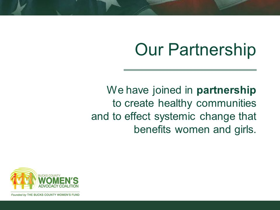 Our Partnership We have joined in partnership to create healthy communities and to effect systemic change that benefits women and girls.