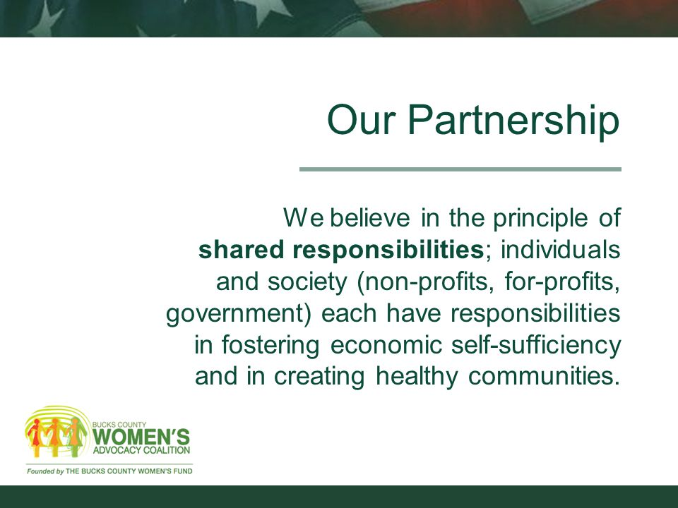 Our Partnership We believe in the principle of shared responsibilities; individuals and society (non-profits, for-profits, government) each have responsibilities in fostering economic self-sufficiency and in creating healthy communities.