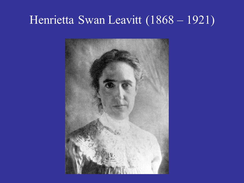 Henrietta Swan Leavitt (1868 – 1921)