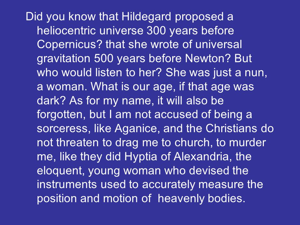 Did you know that Hildegard proposed a heliocentric universe 300 years before Copernicus.