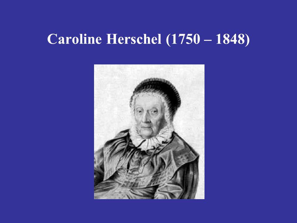 Caroline Herschel (1750 – 1848)