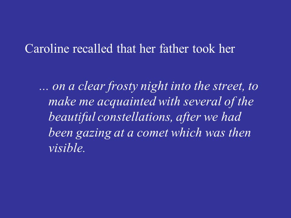 Caroline recalled that her father took her...