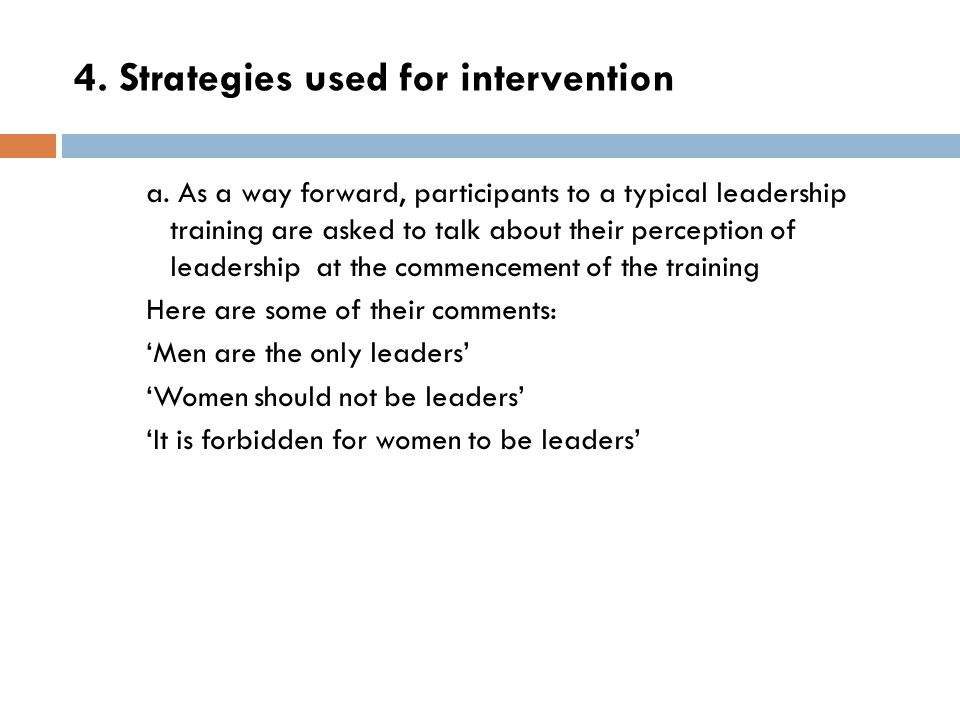 4. Strategies used for intervention a. As a way forward, participants to a typical leadership training are asked to talk about their perception of lea