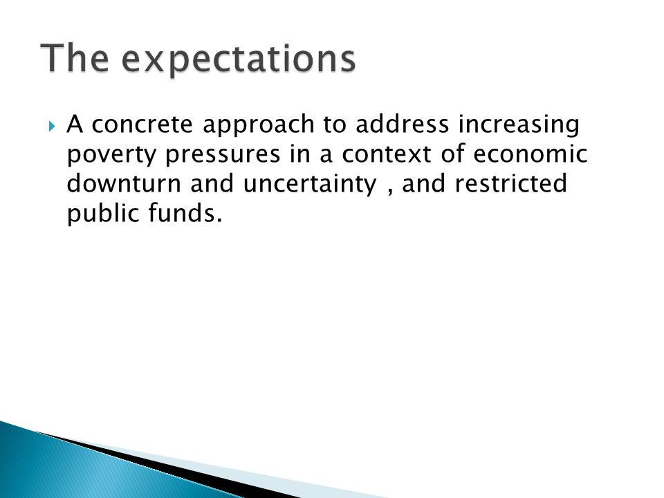  A concrete approach to address increasing poverty pressures in a context of economic downturn and uncertainty, and restricted public funds.