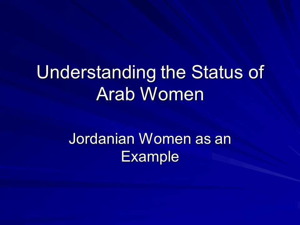 Understanding the Status of Arab Women Jordanian Women as an Example