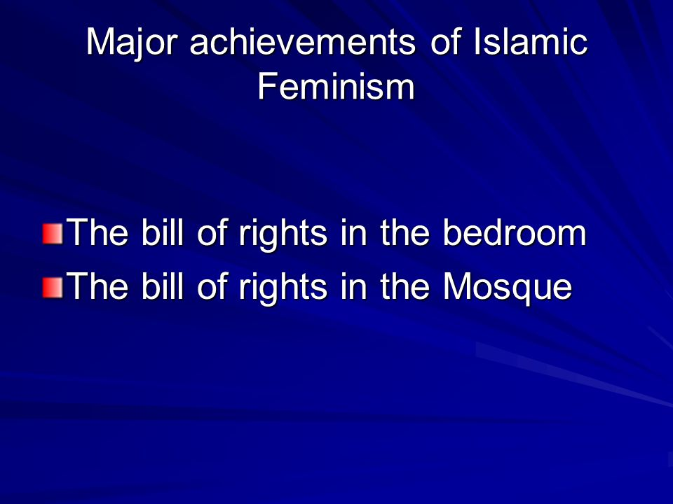 Major achievements of Islamic Feminism The bill of rights in the bedroom The bill of rights in the Mosque