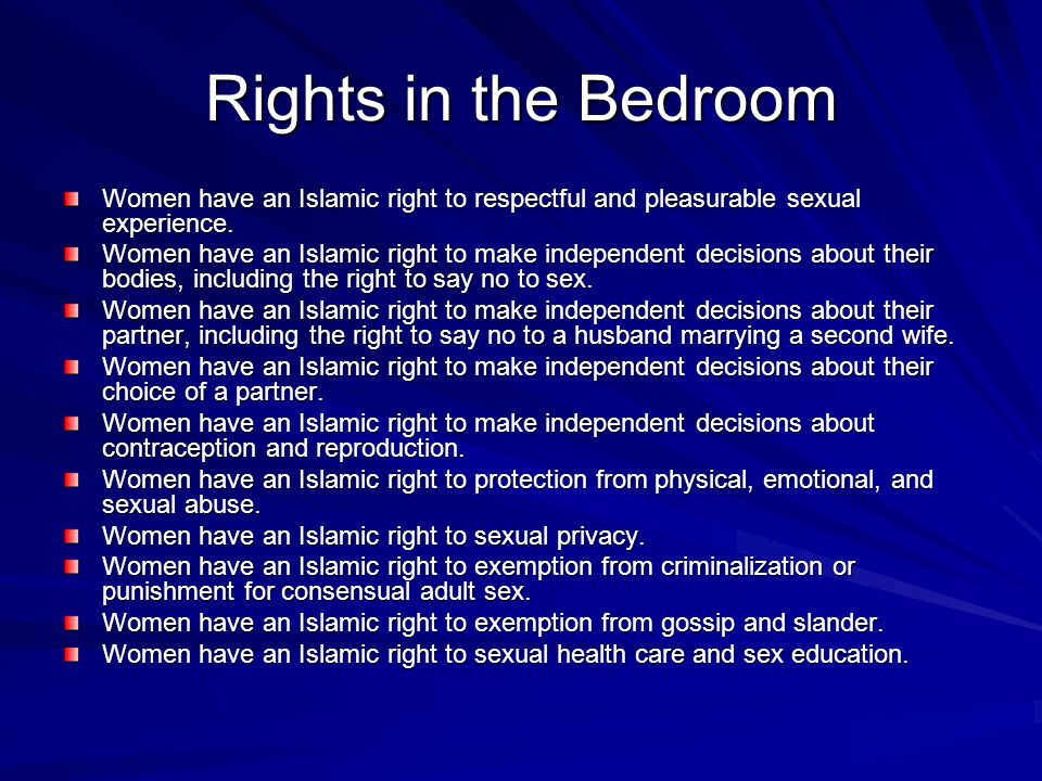 Rights in the Bedroom Women have an Islamic right to respectful and pleasurable sexual experience. Women have an Islamic right to make independent dec