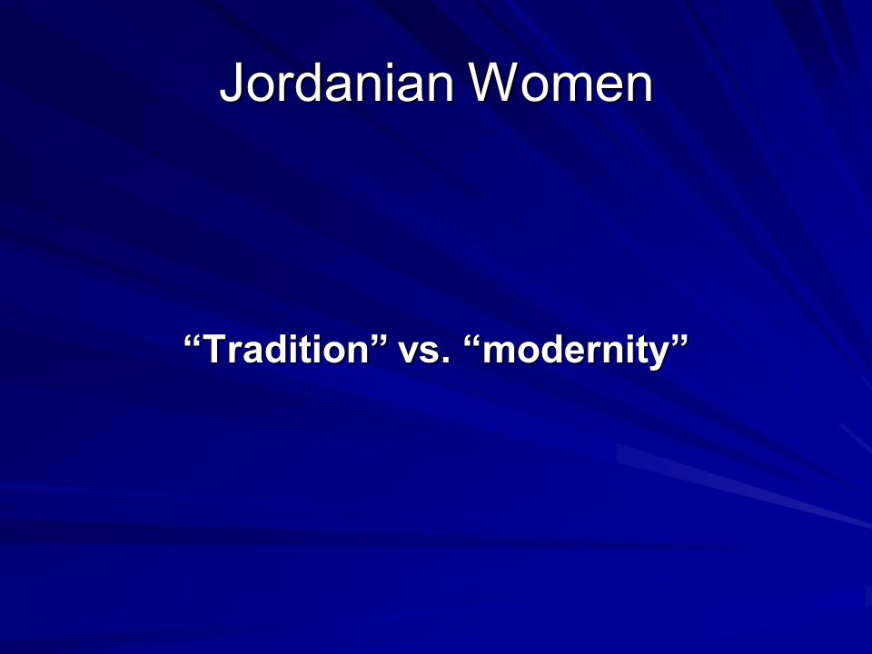 "Jordanian Women ""Tradition"" vs. ""modernity"""